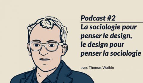 La sociologie pour penser le design, le design pour penser la sociologie (Podcast)